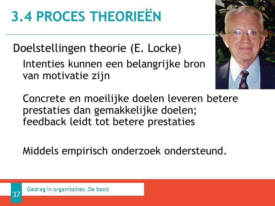 3.4 PROCES THEORIEËN 37 Gedrag in organisaties. De basis Doelstellingen theorie (E.