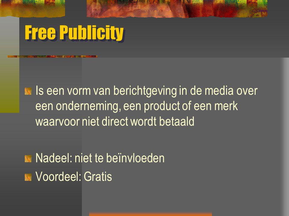 Free Publicity Is een vorm van berichtgeving in de media over een onderneming, een product of een merk waarvoor niet direct wordt betaald Nadeel: niet te beïnvloeden Voordeel: Gratis
