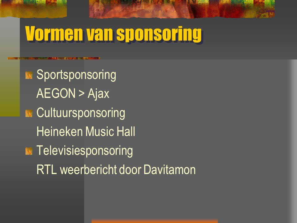 Vormen van sponsoring Sportsponsoring AEGON > Ajax Cultuursponsoring Heineken Music Hall Televisiesponsoring RTL weerbericht door Davitamon