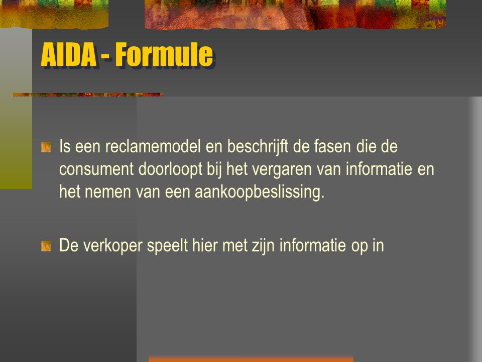AIDA - Formule Is een reclamemodel en beschrijft de fasen die de consument doorloopt bij het vergaren van informatie en het nemen van een aankoopbeslissing.