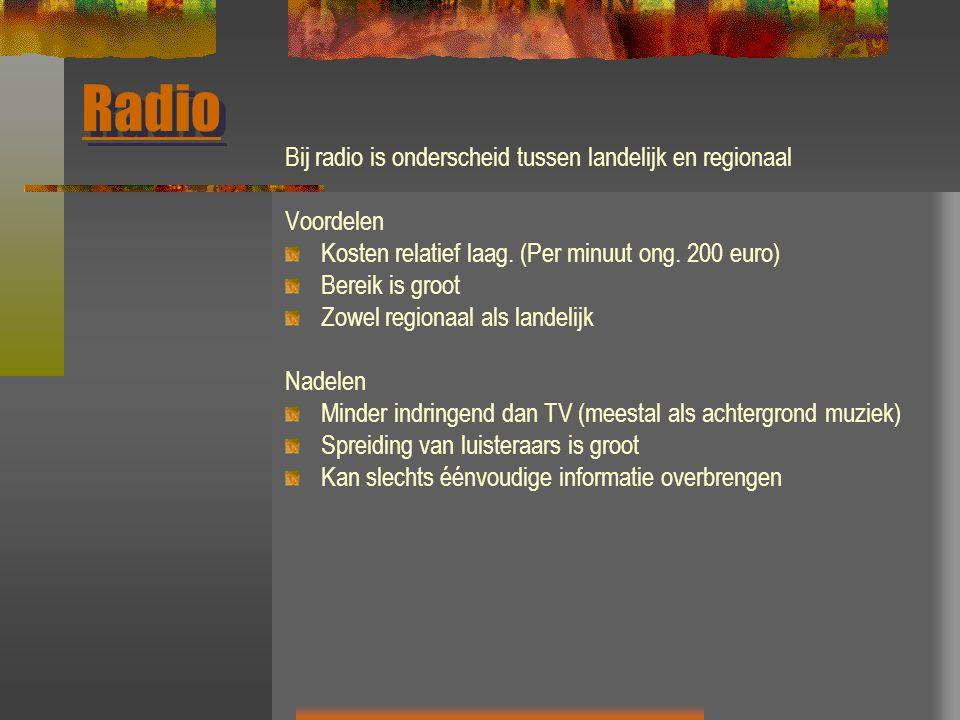 Radio Bij radio is onderscheid tussen landelijk en regionaal Voordelen Kosten relatief laag.