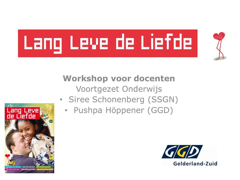 Workshop voor docenten Voortgezet Onderwijs Siree Schonenberg (SSGN) Pushpa Höppener (GGD)