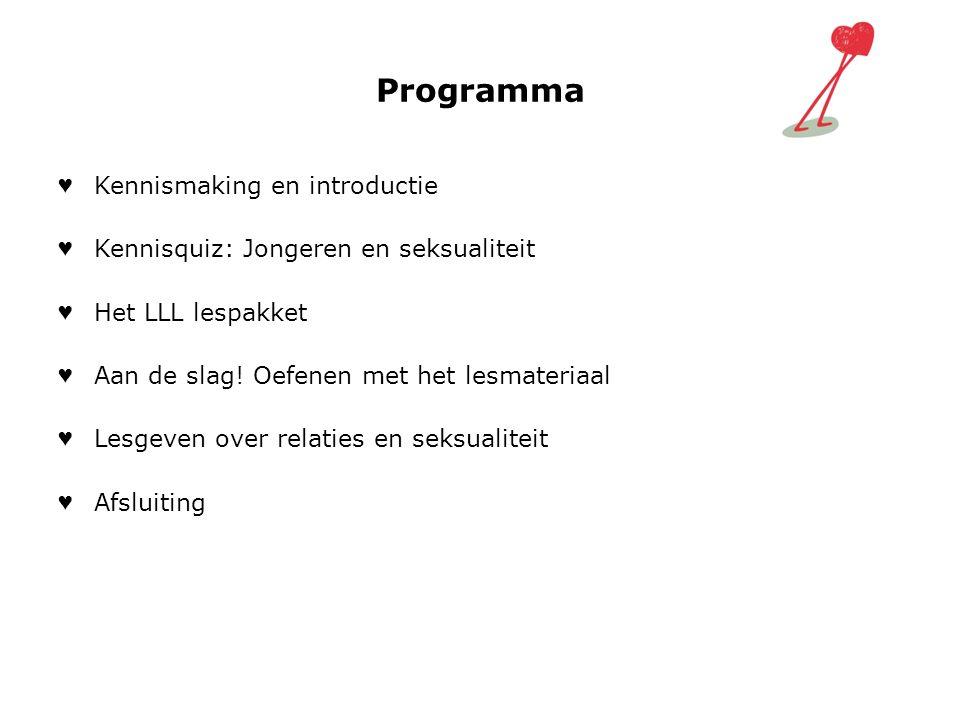 Programma ♥ Kennismaking en introductie ♥ Kennisquiz: Jongeren en seksualiteit ♥ Het LLL lespakket ♥ Aan de slag! Oefenen met het lesmateriaal ♥ Lesge