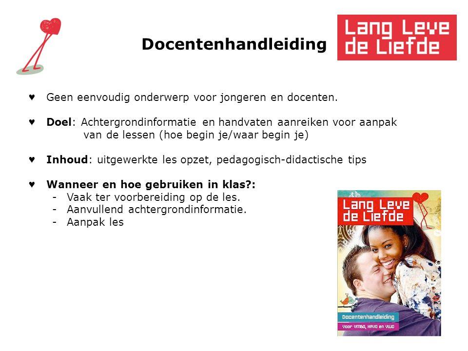 Docentenhandleiding ♥ Geen eenvoudig onderwerp voor jongeren en docenten. ♥ Doel: Achtergrondinformatie en handvaten aanreiken voor aanpak van de less