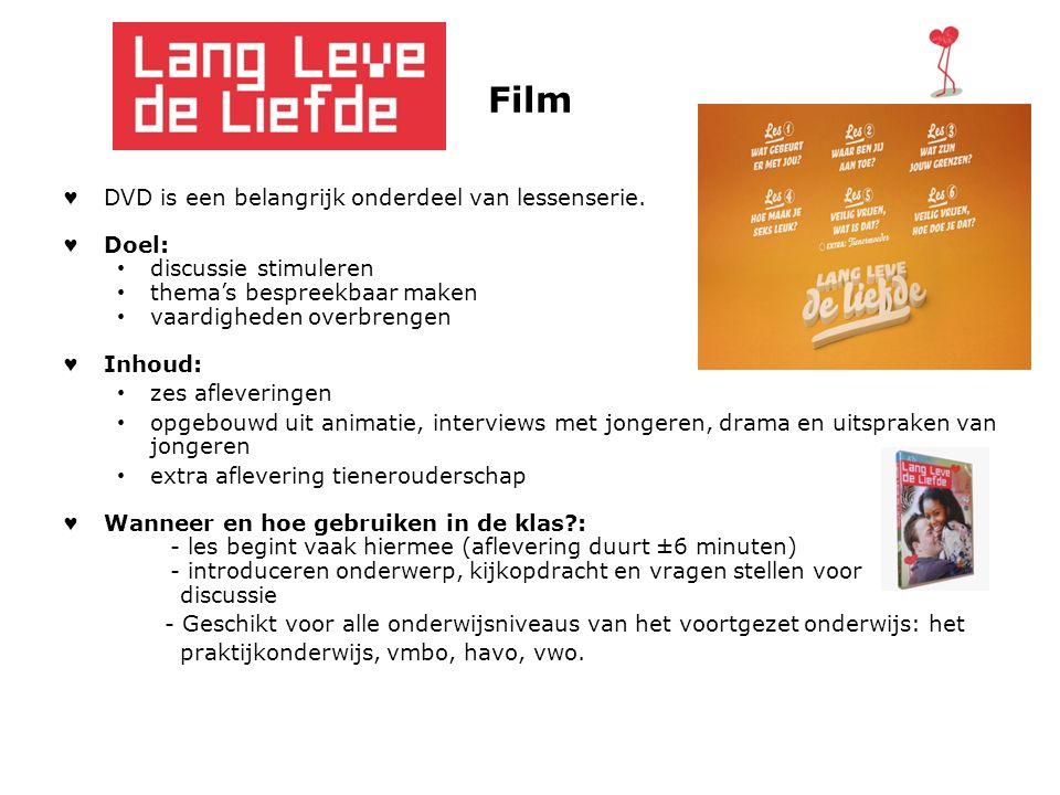 Film ♥ DVD is een belangrijk onderdeel van lessenserie. ♥ Doel: discussie stimuleren thema's bespreekbaar maken vaardigheden overbrengen ♥ Inhoud: zes