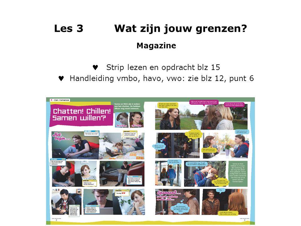 Les 3 Wat zijn jouw grenzen? Magazine Strip lezen en opdracht blz 15 Handleiding vmbo, havo, vwo: zie blz 12, punt 6
