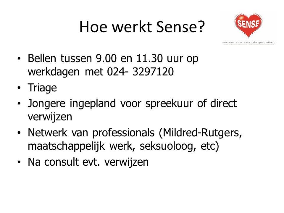 Hoe werkt Sense? Bellen tussen 9.00 en 11.30 uur op werkdagen met 024- 3297120 Triage Jongere ingepland voor spreekuur of direct verwijzen Netwerk van