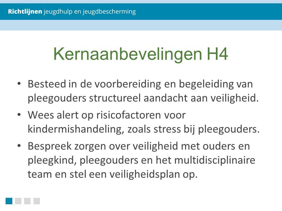 Kernaanbevelingen H4 Besteed in de voorbereiding en begeleiding van pleegouders structureel aandacht aan veiligheid.