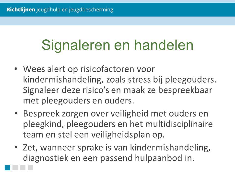 Signaleren en handelen Wees alert op risicofactoren voor kindermishandeling, zoals stress bij pleegouders.