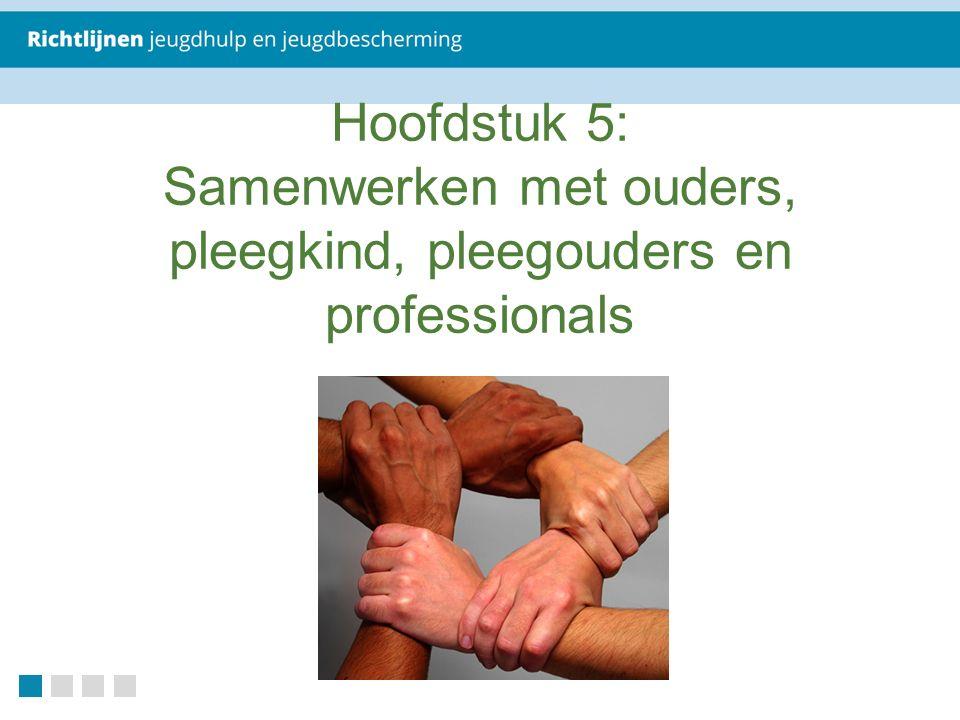 Hoofdstuk 5: Samenwerken met ouders, pleegkind, pleegouders en professionals