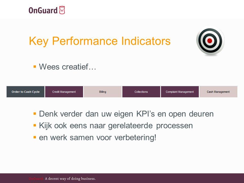Key Performance Indicators  Wees creatief…  Denk verder dan uw eigen KPI's en open deuren  Kijk ook eens naar gerelateerde processen  en werk samen voor verbetering!