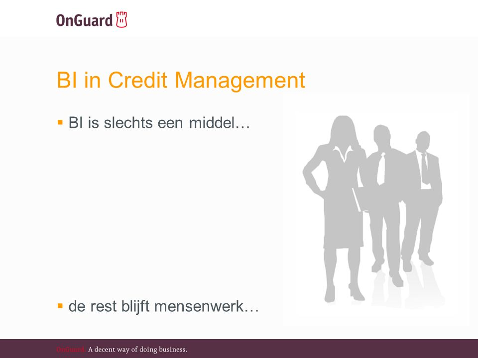  BI is slechts een middel…  de rest blijft mensenwerk… BI in Credit Management
