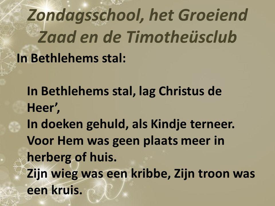 Zondagsschool, het Groeiend Zaad en de Timotheüsclub In Bethlehems stal: In Bethlehems stal, lag Christus de Heer', In doeken gehuld, als Kindje terne