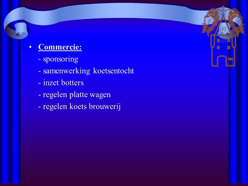 Commercie: - sponsoring - samenwerking koetsentocht - inzet botters - regelen platte wagen - regelen koets brouwerij