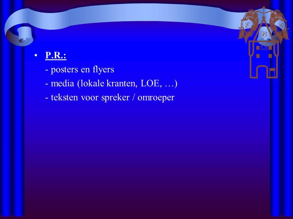 P.R.: - posters en flyers - media (lokale kranten, LOE, …) - teksten voor spreker / omroeper