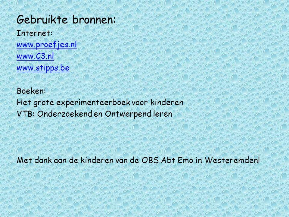 Gebruikte bronnen: Internet: www.proefjes.nl www.C3.nl www.stipps.be Boeken: Het grote experimenteerboek voor kinderen VTB: Onderzoekend en Ontwerpend