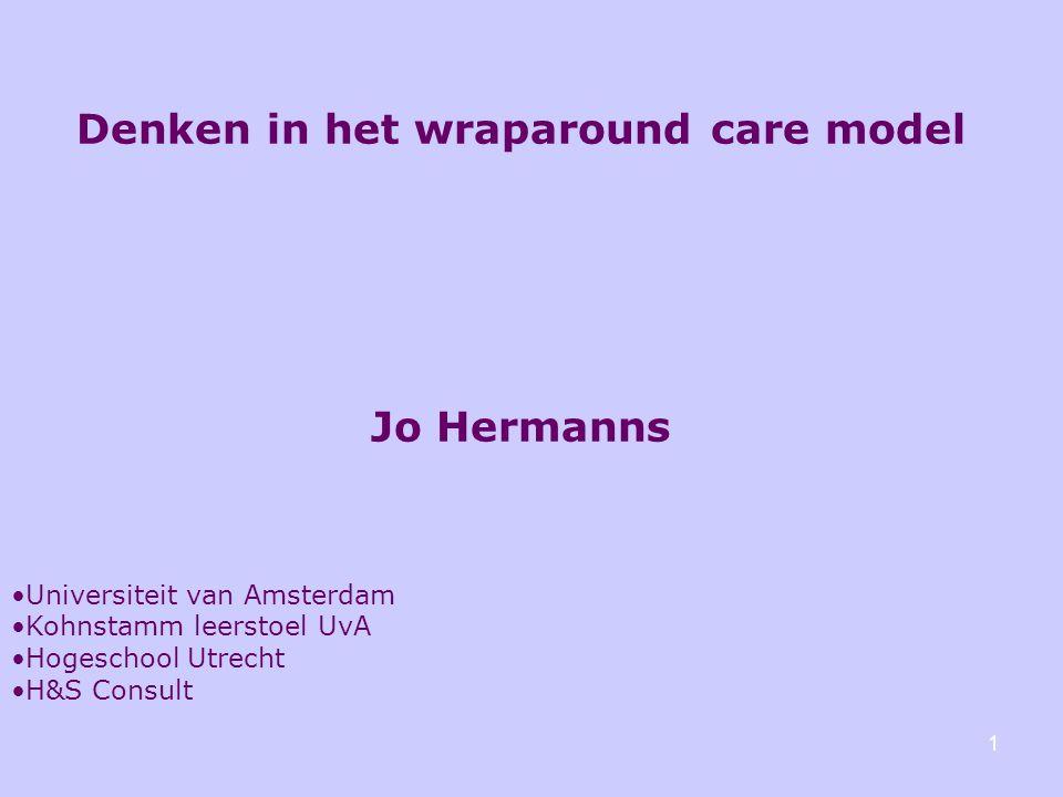 Denken in het wraparound care model Jo Hermanns Universiteit van Amsterdam Kohnstamm leerstoel UvA Hogeschool Utrecht H&S Consult 1