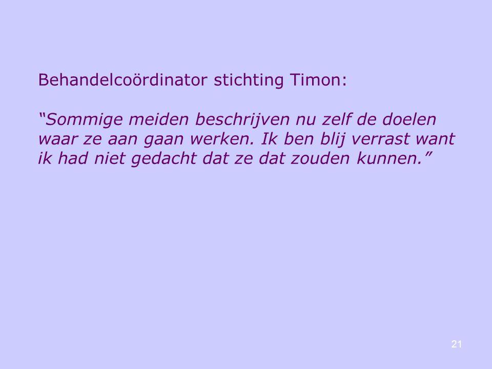 21 Behandelcoördinator stichting Timon: Sommige meiden beschrijven nu zelf de doelen waar ze aan gaan werken.