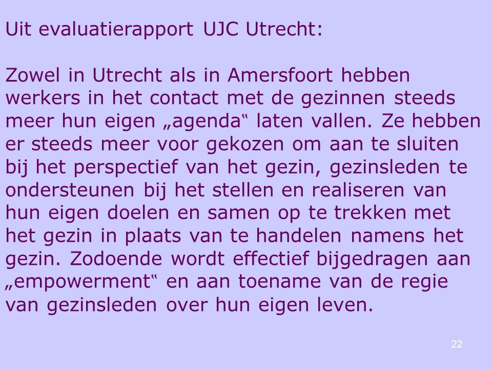 """22 Uit evaluatierapport UJC Utrecht: Zowel in Utrecht als in Amersfoort hebben werkers in het contact met de gezinnen steeds meer hun eigen """"agenda """" laten vallen."""
