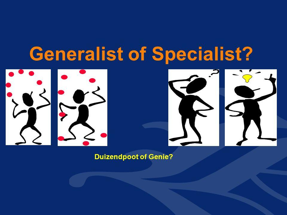 Generalist of Specialist? Duizendpoot of Genie?