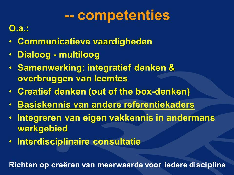 -- competenties O.a.: Communicatieve vaardigheden Dialoog - multiloog Samenwerking: integratief denken & overbruggen van leemtes Creatief denken (out