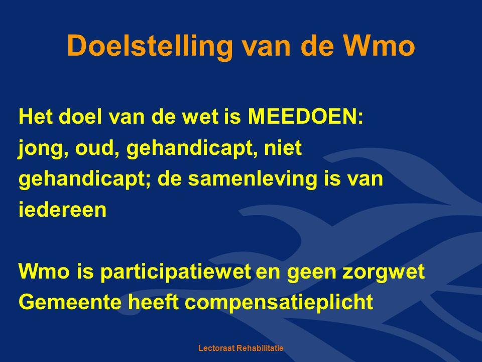 Doelstelling van de Wmo Het doel van de wet is MEEDOEN: jong, oud, gehandicapt, niet gehandicapt; de samenleving is van iedereen Wmo is participatiewe