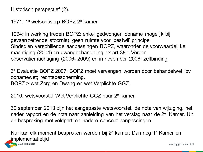 Historisch perspectief (2). 1971: 1 e wetsontwerp BOPZ 2 e kamer 1994: in werking treden BOPZ: enkel gedwongen opname mogelijk bij gevaar(zettende sto