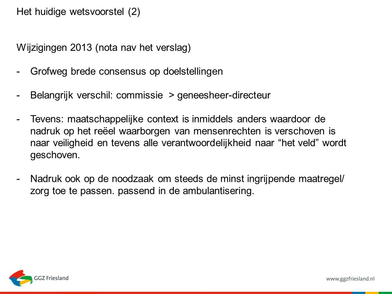 Het huidige wetsvoorstel (2) Wijzigingen 2013 (nota nav het verslag) -Grofweg brede consensus op doelstellingen -Belangrijk verschil: commissie > gene