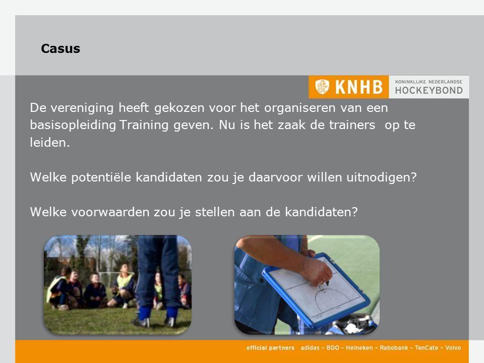 Casus De vereniging heeft gekozen voor het organiseren van een basisopleiding Training geven. Nu is het zaak de trainers op te leiden. Welke potentiël