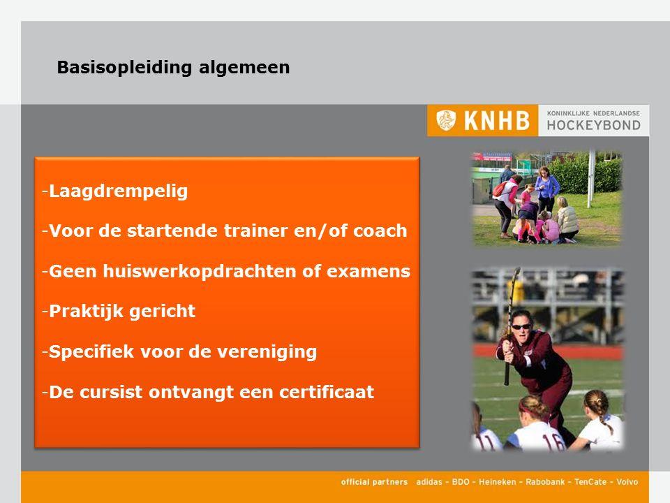 Basisopleiding algemeen -Laagdrempelig -Voor de startende trainer en/of coach -Geen huiswerkopdrachten of examens -Praktijk gericht -Specifiek voor de