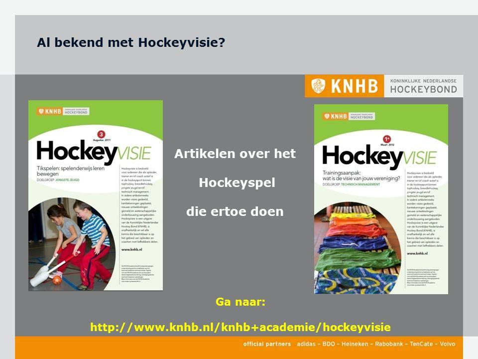 Artikelen over het Hockeyspel die ertoe doen Ga naar: http://www.knhb.nl/knhb+academie/hockeyvisie Al bekend met Hockeyvisie