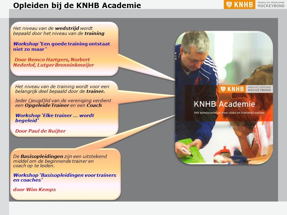 Opleiden bij de KNHB Academie Het niveau van de wedstrijd wordt bepaald door het niveau van de training Workshop 'Een goede training ontstaat niet zo maar ' Door Remco Hartgers, Norbert Nederlof, Lutger Brenninkmeijer Het niveau van de training wordt voor een belangrijk deel bepaald door de trainer.