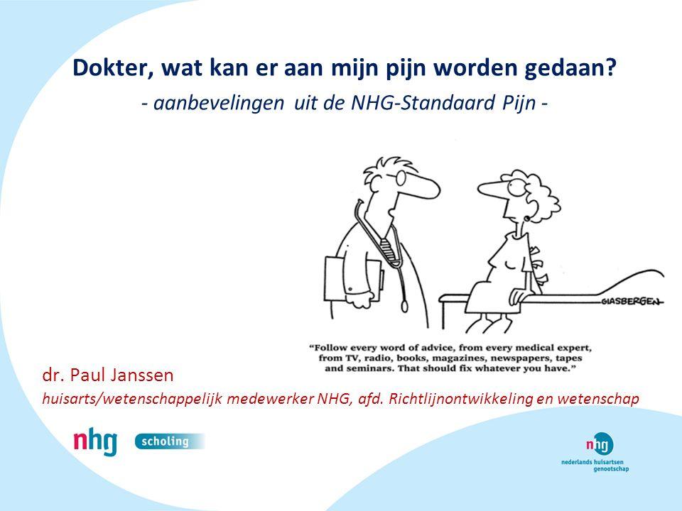 Dokter, wat kan er aan mijn pijn worden gedaan? - aanbevelingen uit de NHG-Standaard Pijn - dr. Paul Janssen huisarts/wetenschappelijk medewerker NHG,