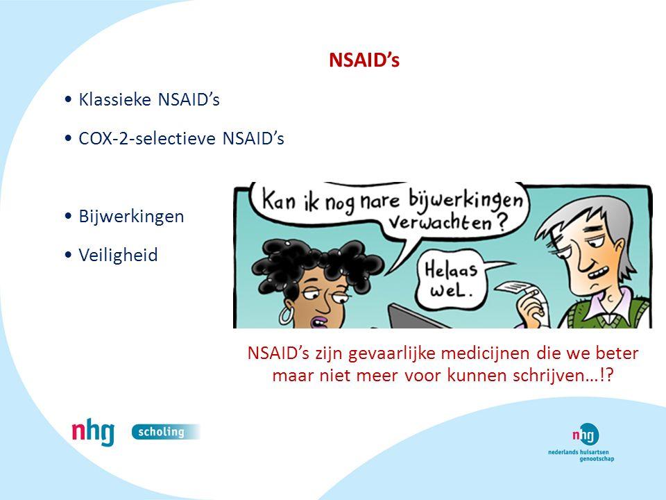 NSAID's Klassieke NSAID's COX-2-selectieve NSAID's Bijwerkingen Veiligheid NSAID's zijn gevaarlijke medicijnen die we beter maar niet meer voor kunnen