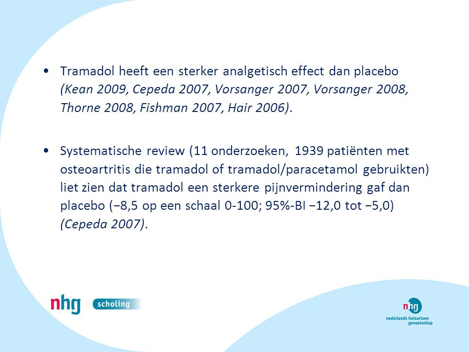 Tramadol heeft een sterker analgetisch effect dan placebo (Kean 2009, Cepeda 2007, Vorsanger 2007, Vorsanger 2008, Thorne 2008, Fishman 2007, Hair 200