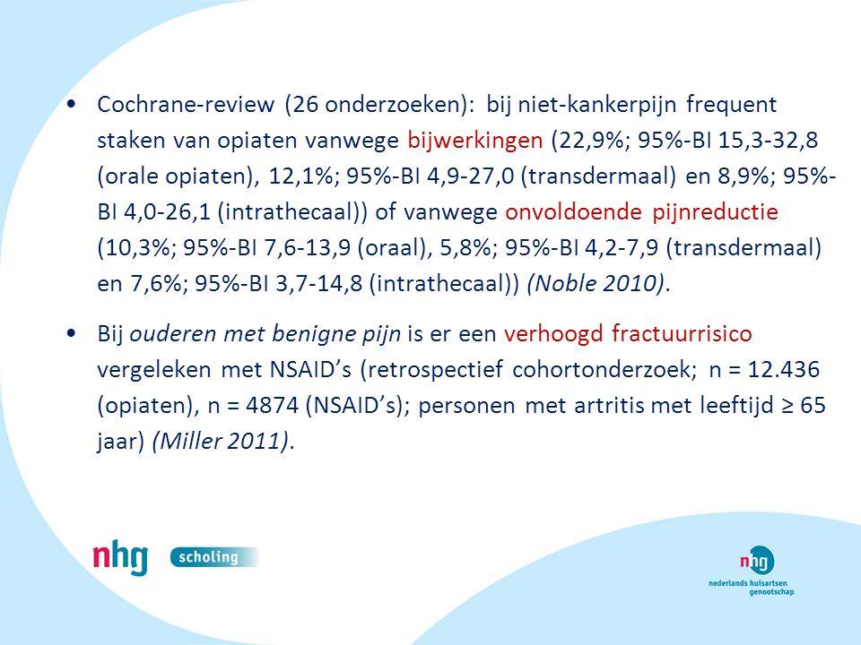 Cochrane-review (26 onderzoeken): bij niet-kankerpijn frequent staken van opiaten vanwege bijwerkingen (22,9%; 95%-BI 15,3-32,8 (orale opiaten), 12,1%