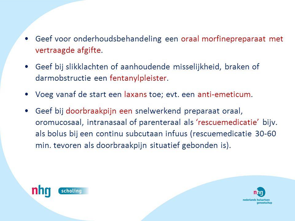 Geef voor onderhoudsbehandeling een oraal morfinepreparaat met vertraagde afgifte. Geef bij slikklachten of aanhoudende misselijkheid, braken of darmo