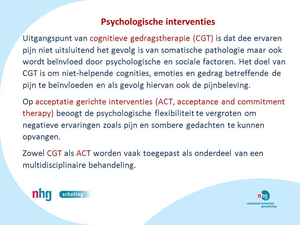 Psychologische interventies Uitgangspunt van cognitieve gedragstherapie (CGT) is dat dee ervaren pijn niet uitsluitend het gevolg is van somatische pa