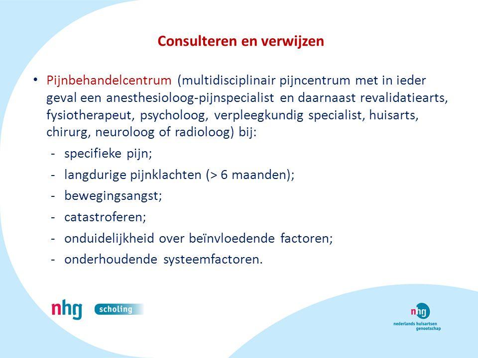 Consulteren en verwijzen Pijnbehandelcentrum (multidisciplinair pijncentrum met in ieder geval een anesthesioloog-pijnspecialist en daarnaast revalida