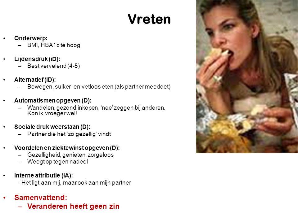Vreten Onderwerp: –BMI, HBA1c te hoog Lijdensdruk (iD): –Best vervelend (4-5) Alternatief (iD): –Bewegen, suiker- en vetloos eten (als partner meedoet) Automatismen opgeven (D): –Wandelen, gezond inkopen, 'nee' zeggen bij anderen.