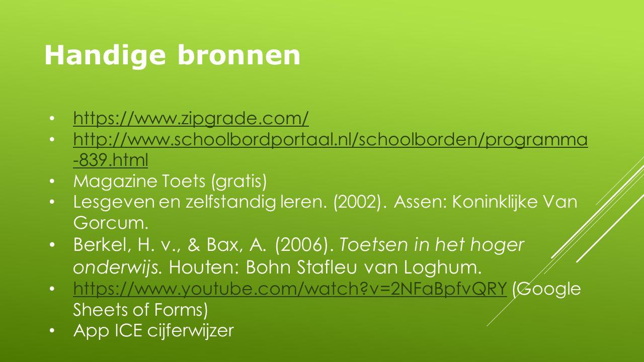 Handige bronnen https://www.zipgrade.com/ http://www.schoolbordportaal.nl/schoolborden/programma -839.html http://www.schoolbordportaal.nl/schoolborden/programma -839.html Magazine Toets (gratis) Lesgeven en zelfstandig leren.