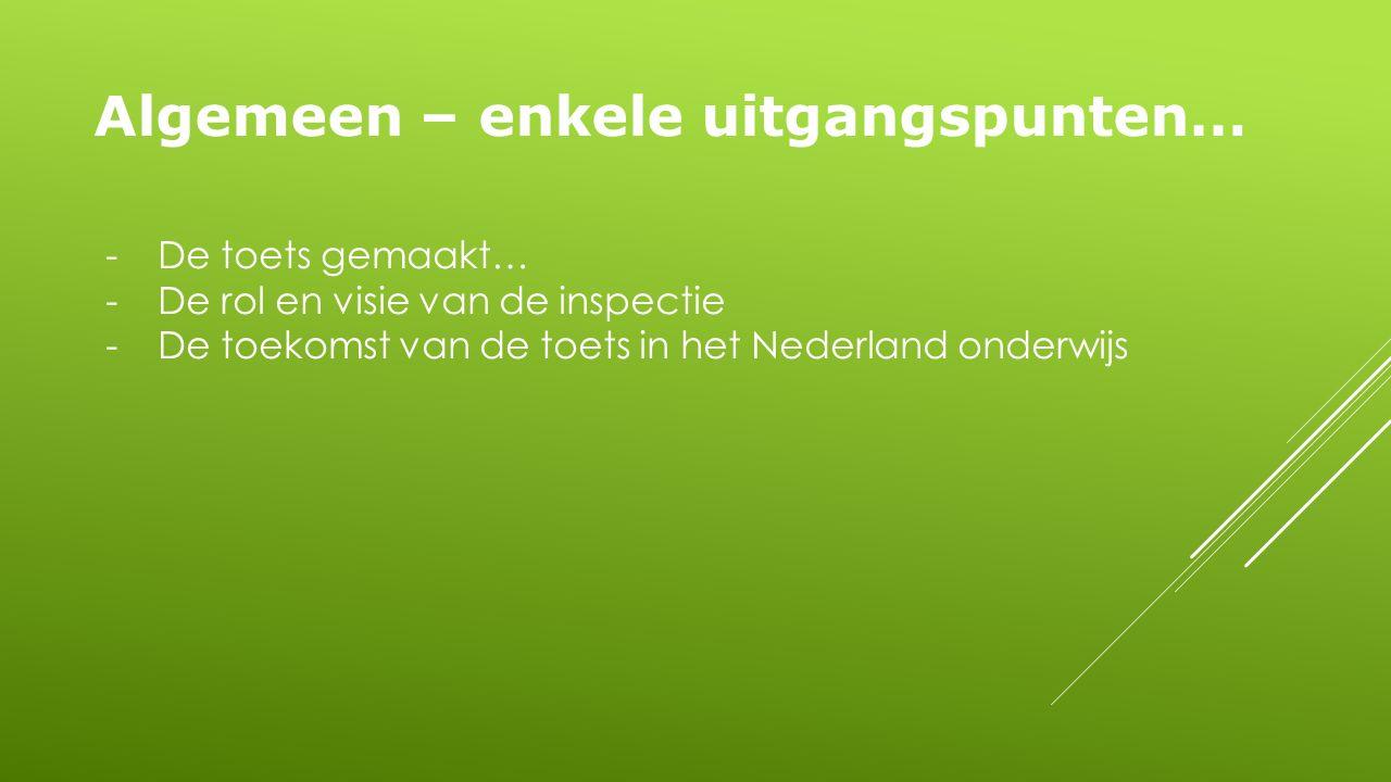 Algemeen – enkele uitgangspunten… -De toets gemaakt… -De rol en visie van de inspectie -De toekomst van de toets in het Nederland onderwijs