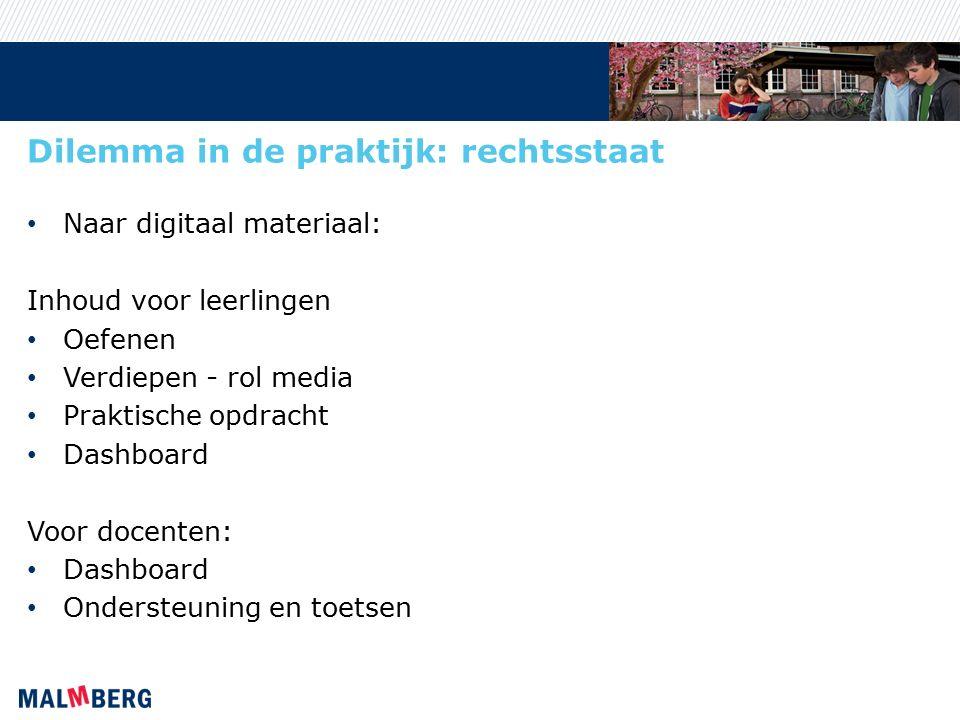 Dilemma in de praktijk: rechtsstaat Naar digitaal materiaal: Inhoud voor leerlingen Oefenen Verdiepen - rol media Praktische opdracht Dashboard Voor docenten: Dashboard Ondersteuning en toetsen