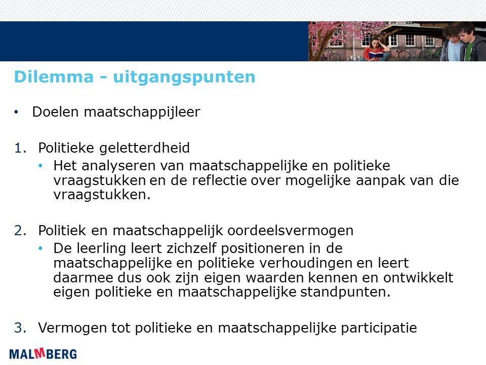 Dilemma - uitgangspunten Doelen maatschappijleer 1.Politieke geletterdheid Het analyseren van maatschappelijke en politieke vraagstukken en de reflect