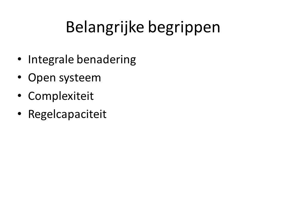 Belangrijke begrippen Integrale benadering Open systeem Complexiteit Regelcapaciteit