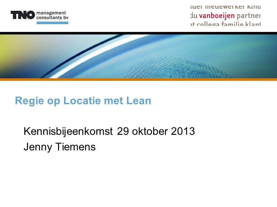 Regie op Locatie met Lean Kennisbijeenkomst 29 oktober 2013 Jenny Tiemens