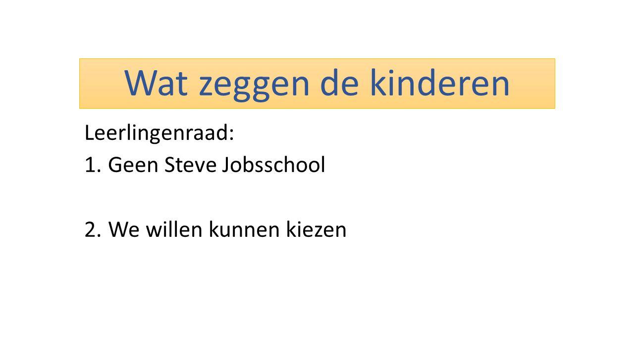 Wat zeggen de kinderen Leerlingenraad: 1.Geen Steve Jobsschool 2.We willen kunnen kiezen