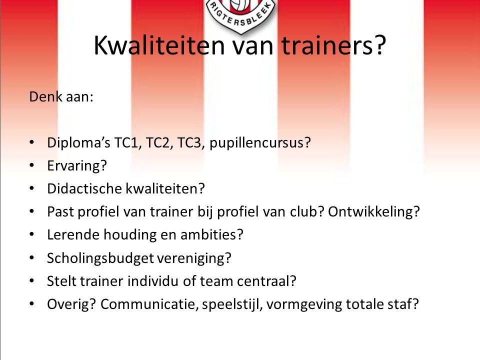 Kwaliteiten van trainers? Denk aan: Diploma's TC1, TC2, TC3, pupillencursus? Ervaring? Didactische kwaliteiten? Past profiel van trainer bij profiel v
