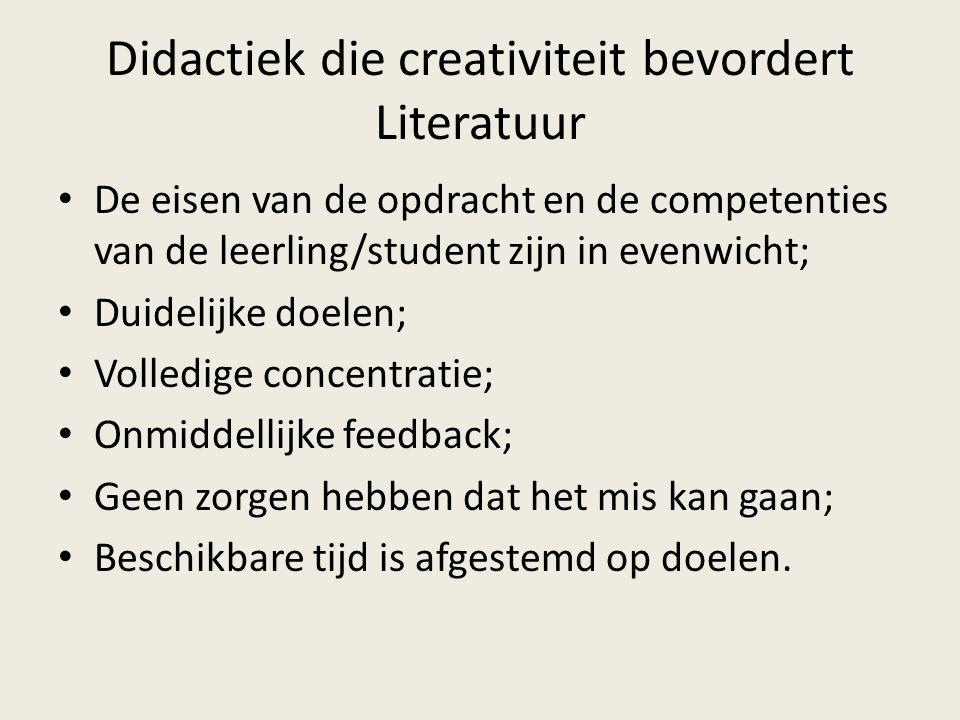 Didactiek die creativiteit bevordert Literatuur De eisen van de opdracht en de competenties van de leerling/student zijn in evenwicht; Duidelijke doelen; Volledige concentratie; Onmiddellijke feedback; Geen zorgen hebben dat het mis kan gaan; Beschikbare tijd is afgestemd op doelen.