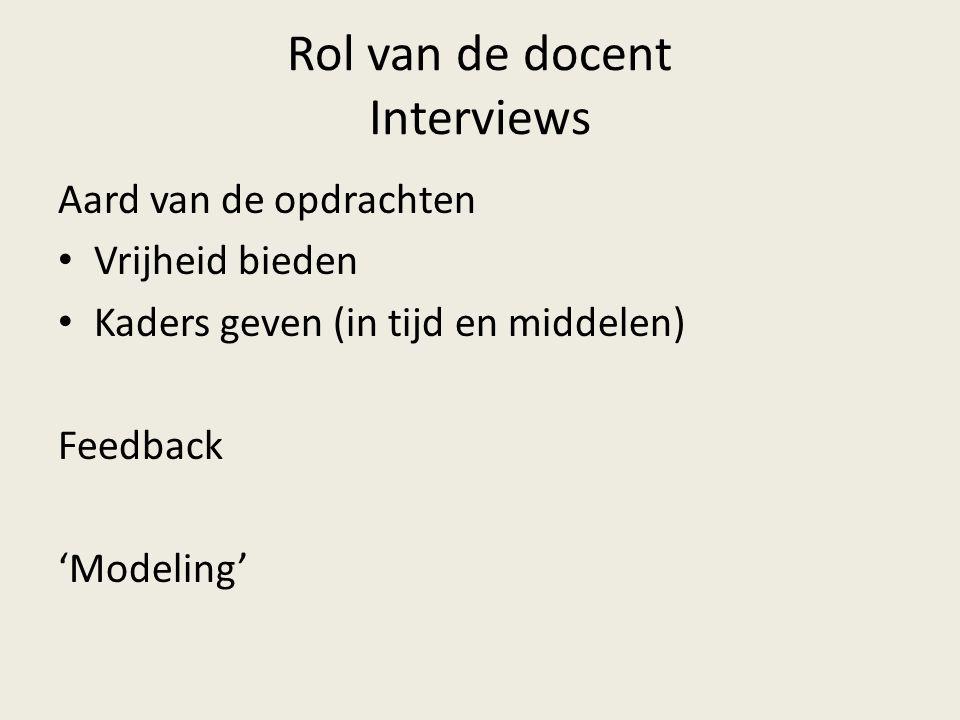 Rol van de docent Interviews Aard van de opdrachten Vrijheid bieden Kaders geven (in tijd en middelen) Feedback 'Modeling'